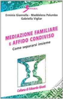Mediazione familiare e affido condiviso. Come separarsi insieme libro di Giannella Erminia - Palumbo Maddalena - Vigliar Gabriella