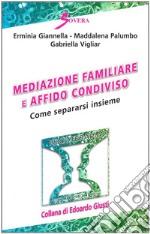Mediazione familiare e affido condiviso. Come separarsi insieme libro