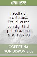Facoltà di architettura. Tesi di laurea con dignità di pubblicazione a. a. 1997-98 libro