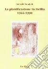 La pianificazione in Sicilia. Politica economica, urbanistica e territorio (1944-1990) libro