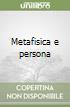 Metafisica e persona libro di Negri Luigi