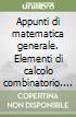 Appunti di matematica generale. Elementi di calcolo combinatorio. Equazioni e disequazioni libro