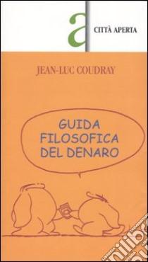 Guida filosofica del denaro libro di Coudray Jean-Luc