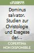 Dominus salvator. Studien zur Christologie und Exegese der Kirchenväter libro
