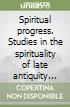 Spiritual progress. Studies in the spirituality of late antiquity and early monasticism. Symposium of the Monastic Institute (Rome, 14-15 May 1992) libro