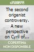 The second origenist controversy. A new perspective on Cyril of Scythopolis' monastic biographies as historical sources for sixth-century origenism libro