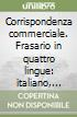 Corrispondenza commerciale. Frasario in quattro lingue: italiano, francese, inglese, tedesco