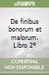 De finibus bonorum et malorum. Libro 2º libro