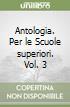 Antologia. Per le Scuole superiori (3) libro