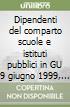 Dipendenti del comparto scuole e istituti pubblici in GU 9 giugno 1999, n. 133 SO 109 libro