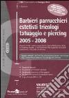 Barbieri, parrucchieri, estetisti, tricologi, tatuaggio e piercing 2005-2008 libro