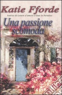 Una passione scomoda libro di Fforde Katie