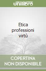 Etica professioni virt libro di Pelez Michelangelo
