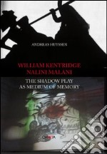 William Kentridge/Nalini Malani. The shadow play as medium of memory libro