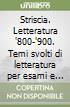 Striscia. Letteratura '800-'900. Temi svolti di letteratura per esami e concorsi libro