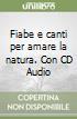 Fiabe e canti per amare la natura. Con CD Audio libro
