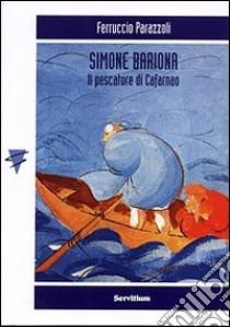Simone Bariona. Il pescatore di Cafarnao libro di Parazzoli Ferruccio