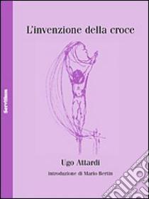 L'Invenzione della croce libro di Attardi Ugo