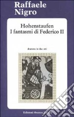 Hohenstaufen. I fantasmi di Federico II libro di Nigro Raffaele