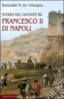 Storia del giovane re Francesco II di Napoli libro di De Velazquez Romualdo M.