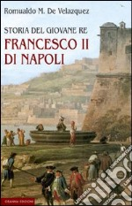 Storia del giovane re Francesco II di Napoli libro di De Velazquez Romualdo M.