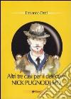 Altri tre casi per il detective Nick Pugnoduro libro
