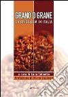 Grano o grane. La sfida OGM in Italia libro