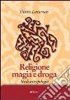 Religione magia e droga. Studi antropologici libro