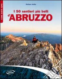 I 50 sentieri più belli d'Abruzzo libro di Ardito Stefano