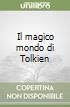 Il magico mondo di Tolkien libro