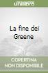 La fine dei Greene libro