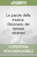 Le parole della musica. Dizionario dei termini stranieri libro