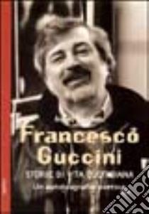 Francesco Guccini. Storie di vita quotidiana. Un'autobiografia poetica libro di Sanfilippo Andrea