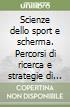 Scienze dello sport e scherma. Percorsi di ricerca e strategie di training libro