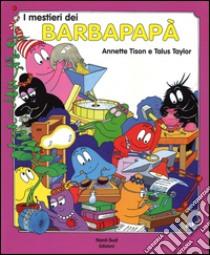 I Mestieri dei Barbapapà libro di Tison Annette - Taylor Talus