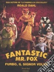 Fantastic Mr. Fox. Furbo, il signor Volpe libro di Dahl Roald