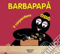 Barbapapà. Il carpentiere libro di Tison Annette - Taylor Talus