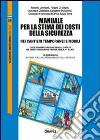Manuale per la stima dei costi della sicurezza nei cantieri temporanei e mobili. Con CD-ROM