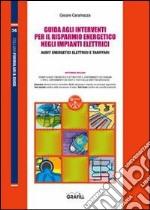 Guida agli interventi per il risparmio energetico negli impianti elettrici. Con CD-ROM libro