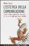 L'estetica della comunicazione. Come il medium ha polverizzato il messaggio. Sull'uso estetico della simultaneità a distanza libro
