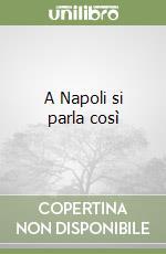 A Napoli si parla così libro di Amato Bruno - Pardo Anna