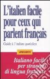 L'italien facile pour ceux qui parlent fran�ais. Guide � l'italien quotidien