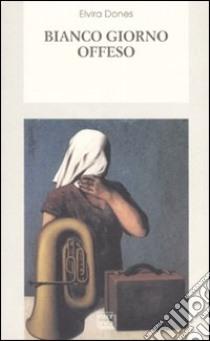 Bianco giorno offeso libro di Dones Elvira