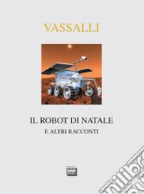 Il robot di Natale e altri racconti libro di Vassalli Sebastiano