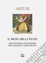 Il menu delle feste. Ricette della tradizione per Natale e l'anno nuovo libro di Artusi Pellegrino