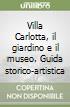 Villa Carlotta, il giardino e il museo. Guida storico-artistica libro