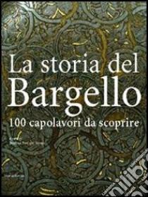 La storia del Bargello. 100 capolavori da scoprire libro di Paolozzi Strozzi Beatrice - Paolucci Antonio
