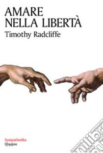 Amare nella libertà. Sessualità e castità libro di Radcliffe Timothy