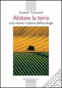 Abitare la terra. Una visione cristiana dell'ecologia libro di Theokritoff Elisabeth