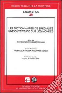 Les dictionnaires de spécialisté. Une ouverture sur les mondes. Actes des journées italiennes des dictionnaires (Cagliari, octobre 2008) libro